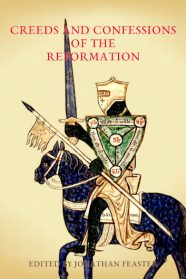 Creeds and Confessions of the Reformation
